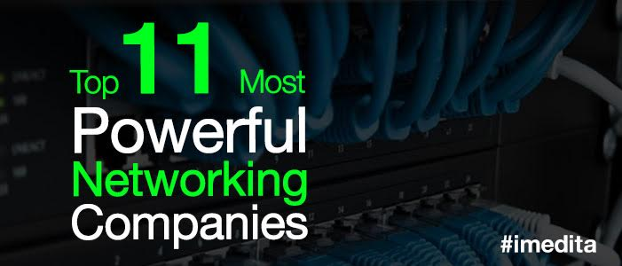 Top 11 Most Powerful Networking Companies Across Globe