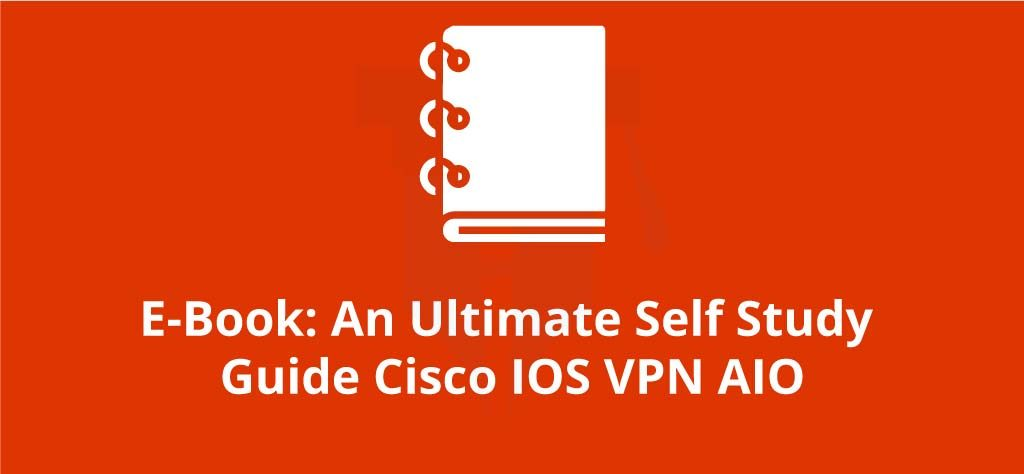 E-Book: An Ultimate Self Study Guide Cisco IOS VPN AIO