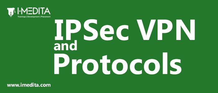 Brief Details about IPSec VPN and IPSec Protocols