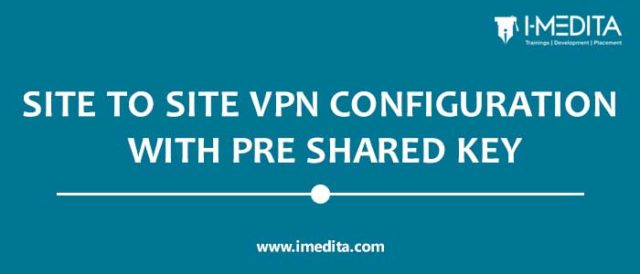 Site to Site Virtual Private Network Configuration