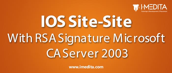 IOS Site-Site VPN Conf with RSA Signature Microsoft CA Server 2003
