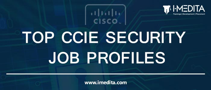 TOP CCIE Security Jobs Profiles in the Networking Industry