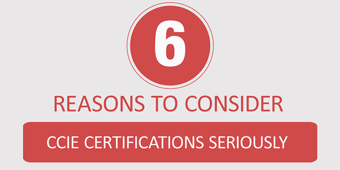 6 Reasons to consider CCIE Certifications seriously
