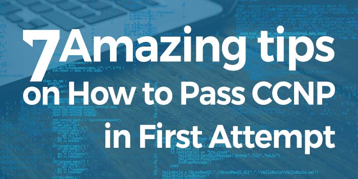 7 Amazing Tip on How to pass CCNP in first attempt