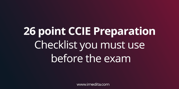 26 point CCIE Preparation Checklist you must use before the exam