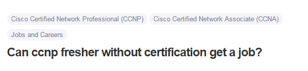 Can ccnp fresher without certification get a job