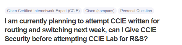 I am currently planning to attempt CCIE written for routing and switching next week, can I Give CCIE Security before attempting CCIE Lab for R&S