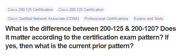 What is the difference between 200-125 & 200-120. Does it matter according to the certification exam pattern. If yes, then what is the current prior pattern