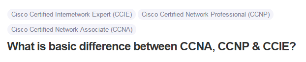 What is basic difference between CCNA, CCNP & CCIE