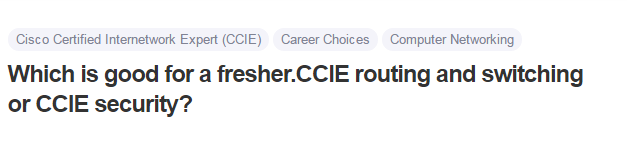 Which is good for a fresher.CCIE routing and switching or CCIE security