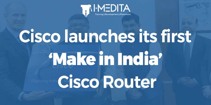 Cisco launches its first Make in India Cisco Router