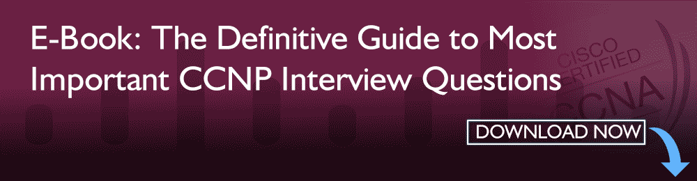 The definitive guide to MOST IMPORTANT CCNP INTERVIEW QUESTIONS