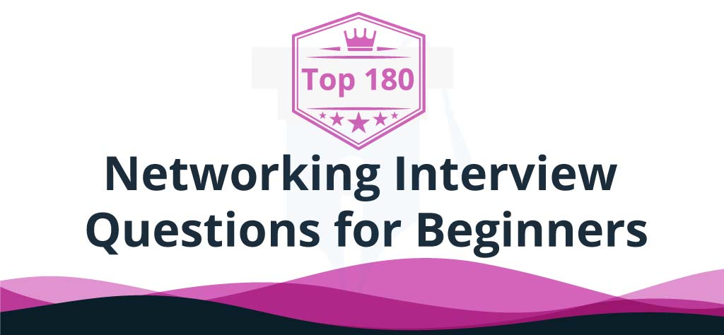 Top 180 Networking Interview Questions for Beginners