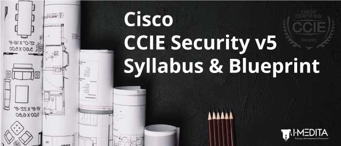 Cisco CCIE Security Version 5 Syllabus & Blueprint