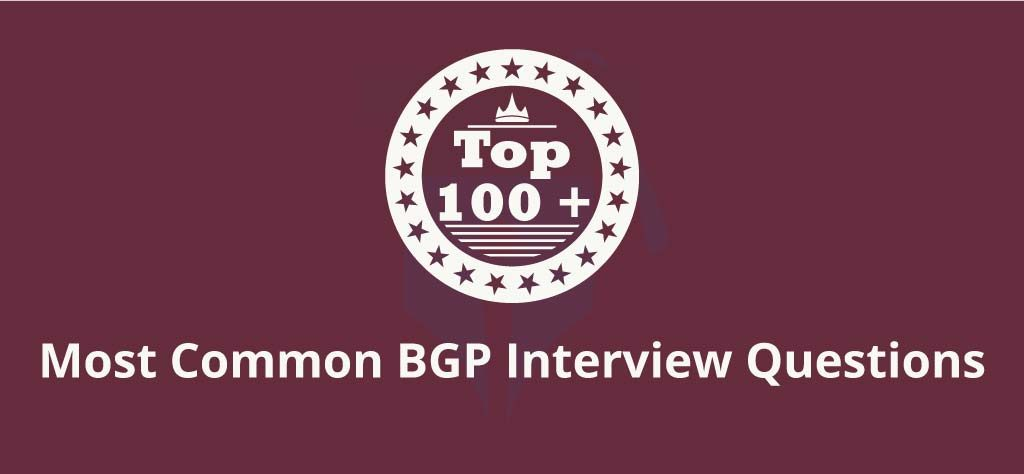 Top 100+ Most Common BGP Interview Questions