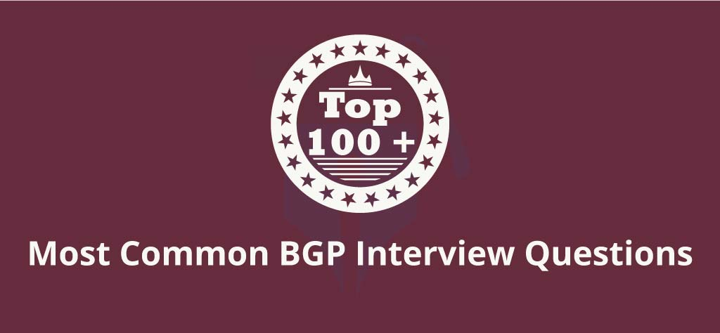 Top 100+ Most Common BGP Interview Questions [UPDATED 2020]
