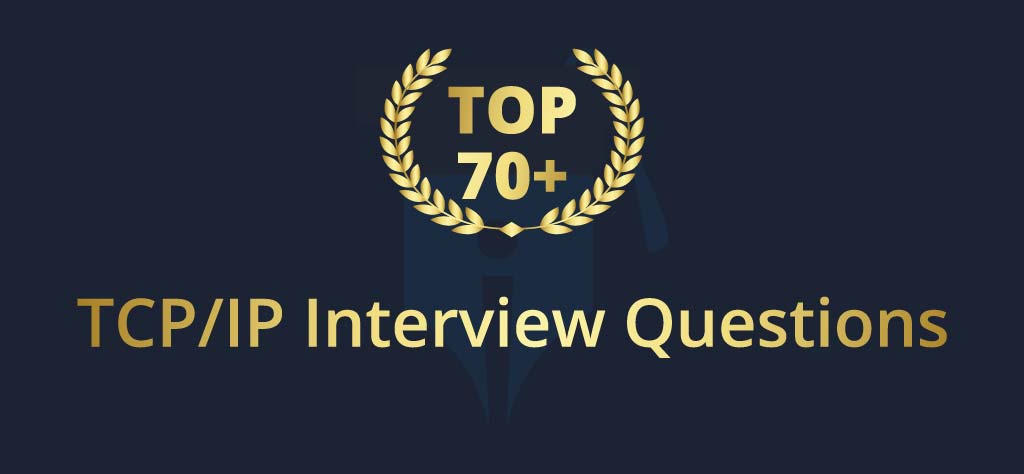 Top 70+ TCP/IP Interview Questions [UPDATED 2020]