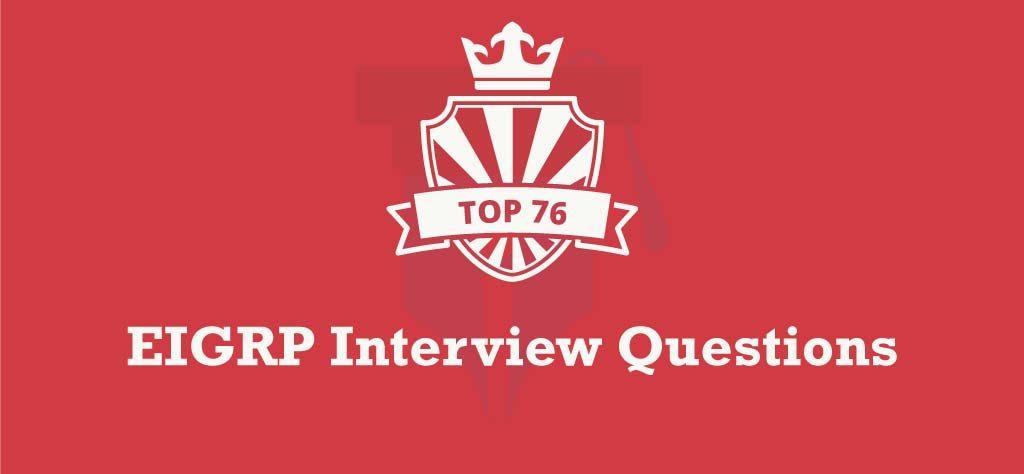 Top 76 EIGRP Interview Questions