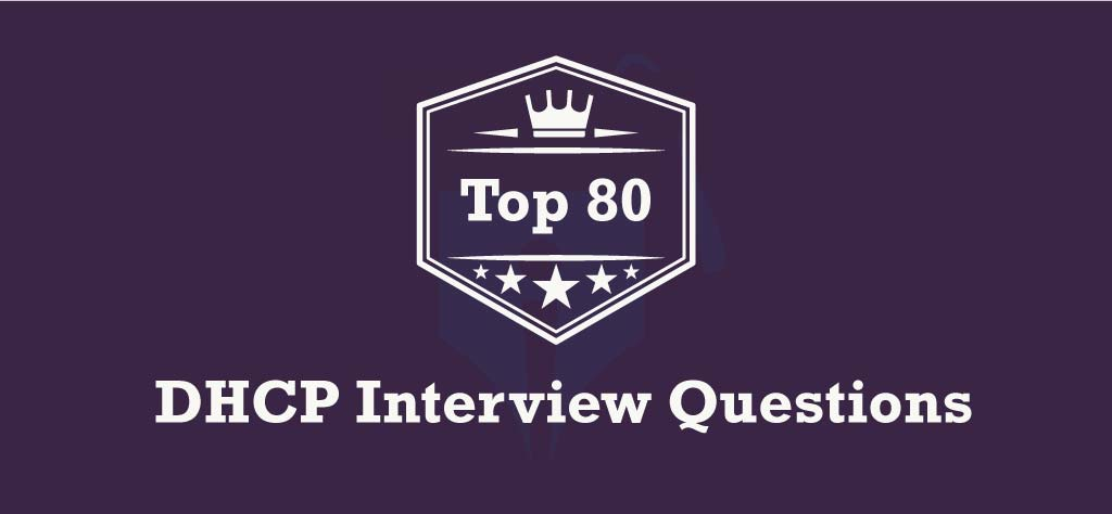 Top 80 DHCP Interview Questions [UPDATED 2020]