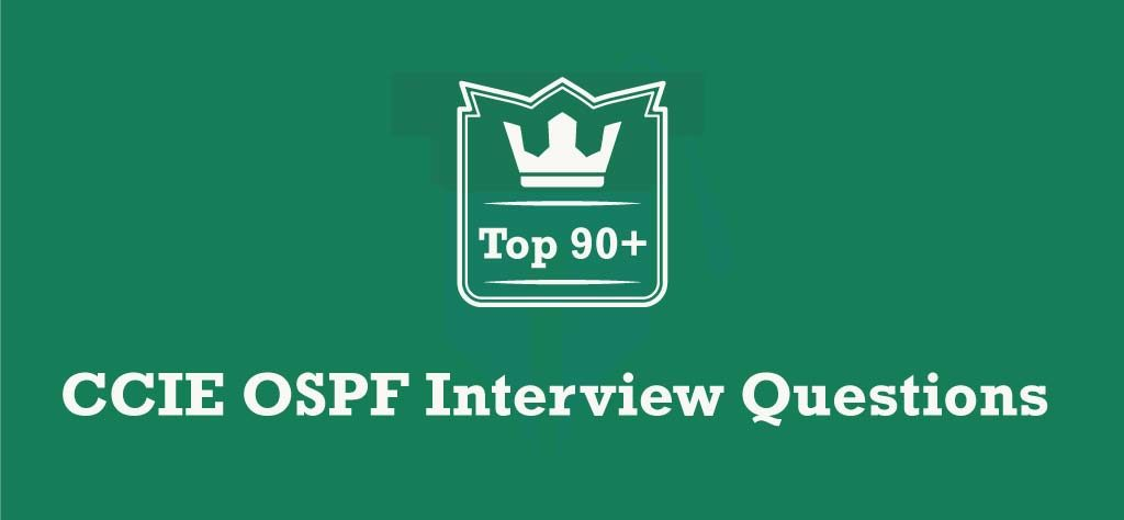 Top 90+ CCIE OSPF Interview Questions [UPDATED 2019]