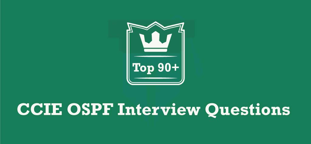 Top 90+ CCIE OSPF Interview Questions [UPDATED 2020]