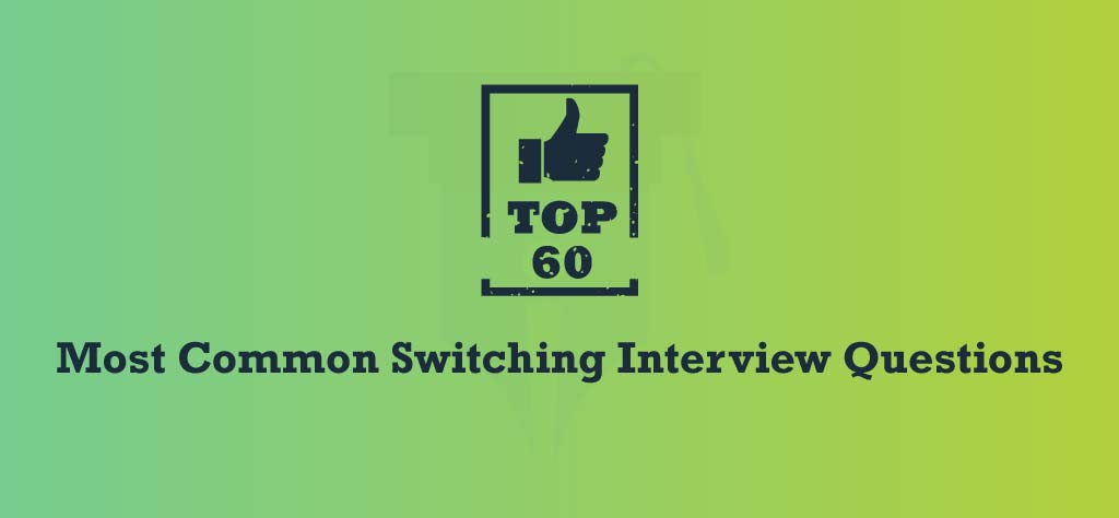 Top 60 Most Common Switching Interview Questions [UPDATED 2020]