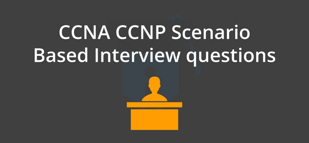 [Updated 2020] CCNA CCNP Scenario Based Interview questions