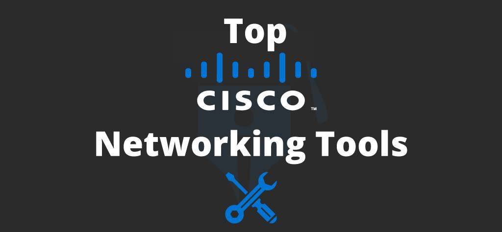 Top 46 Best Cisco Tools for Networking for Network Engineers