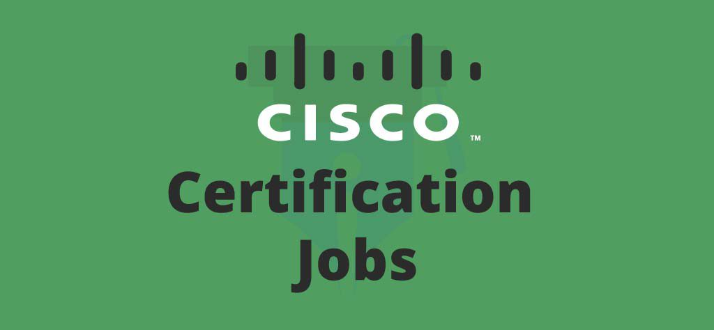 Cisco Certification Jobs: How to find the right role for