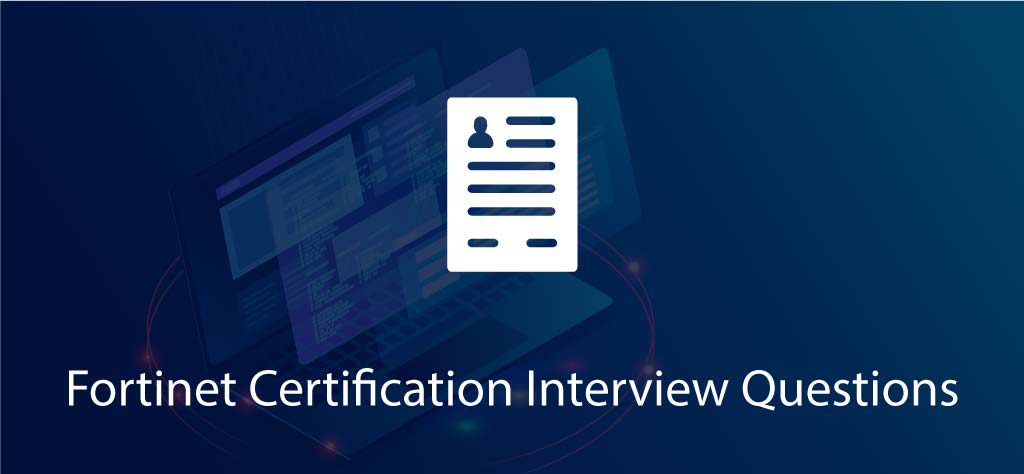 Top 44 Fortinet Firewall Interview Questions -Updated 2019