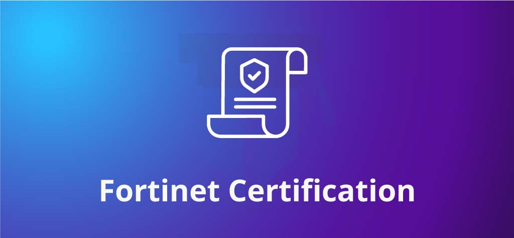 Fortinet Certifications | Requirements, Validity & Exam Information