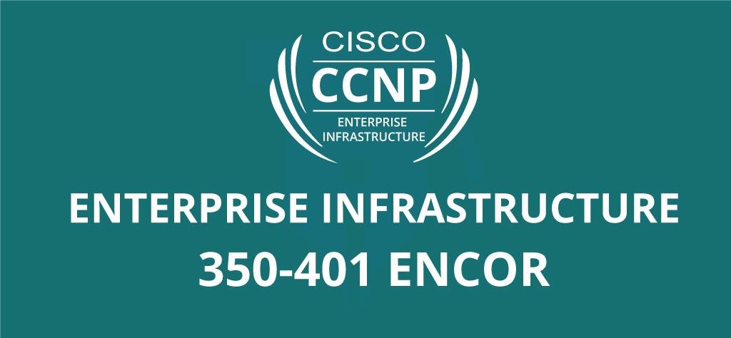 Cisco CCNP 350 – 401 ENCOR Exam and Certification