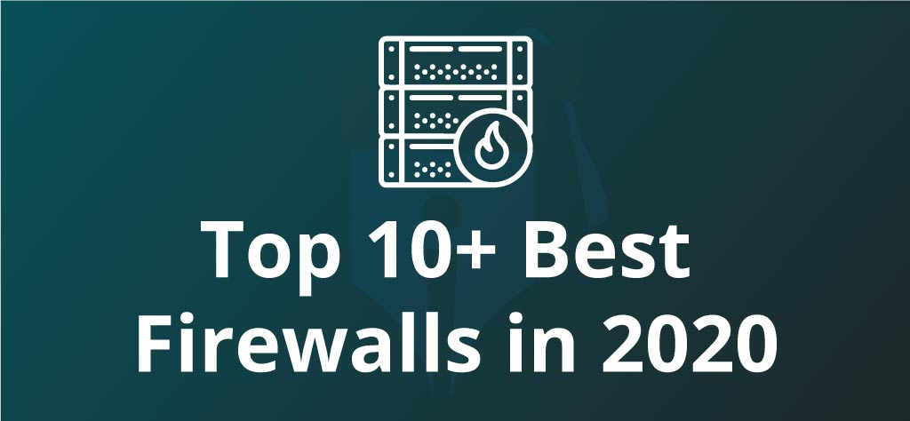 Top 10+ Best Firewalls in 2020 | Choose the Best Firewall for your Company