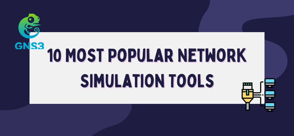Top 10 Most Popular Network Simulation Tools
